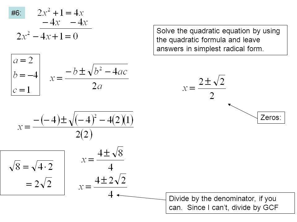 Solve the quadratic equation by using the quadratic formula and leave answers in simplest radical form. #6: Divide by the denominator, if you can. Sin