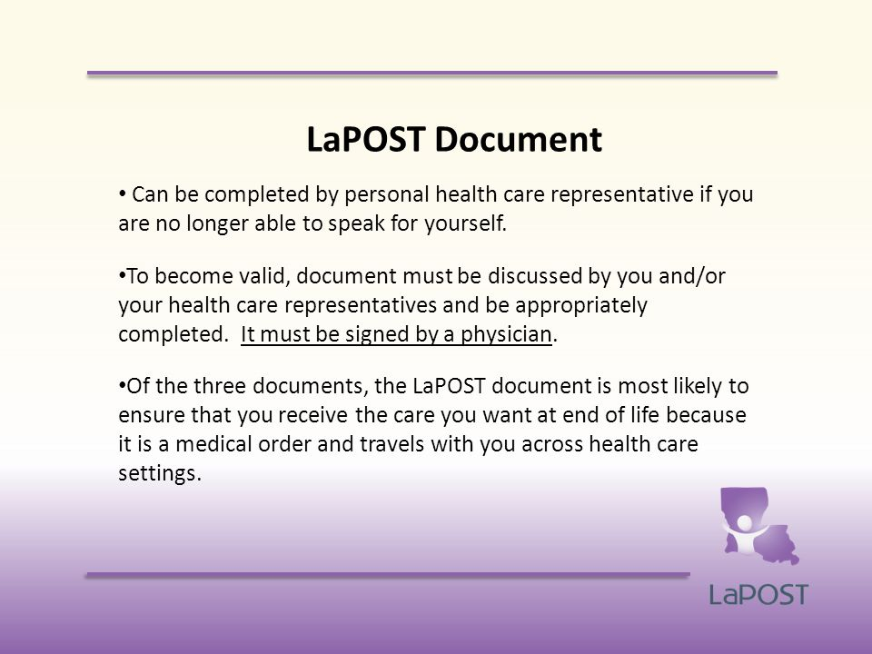 LaPOST Document Can be completed by personal health care representative if you are no longer able to speak for yourself.