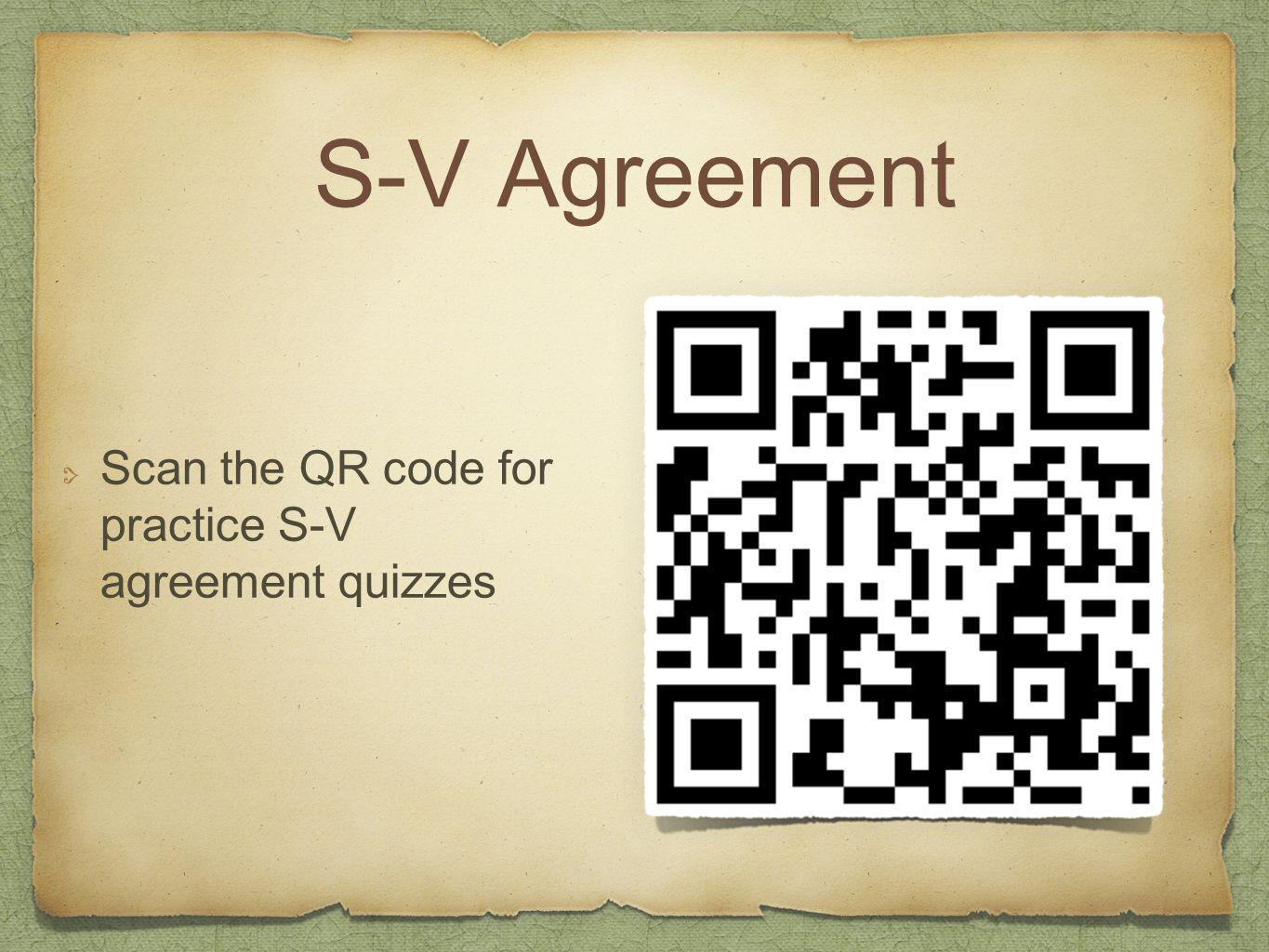 S-V Agreement Scan the QR code for practice S-V agreement quizzes