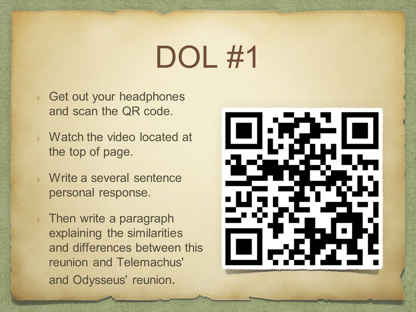 DOL #1 Get out your headphones and scan the QR code. Watch the video located at the top of page. Write a several sentence personal response. Then writ