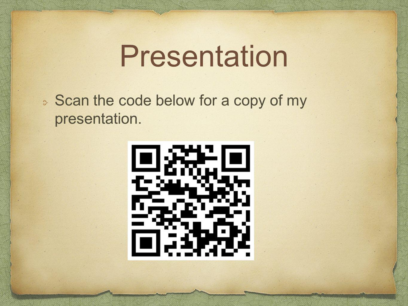 Presentation Scan the code below for a copy of my presentation.