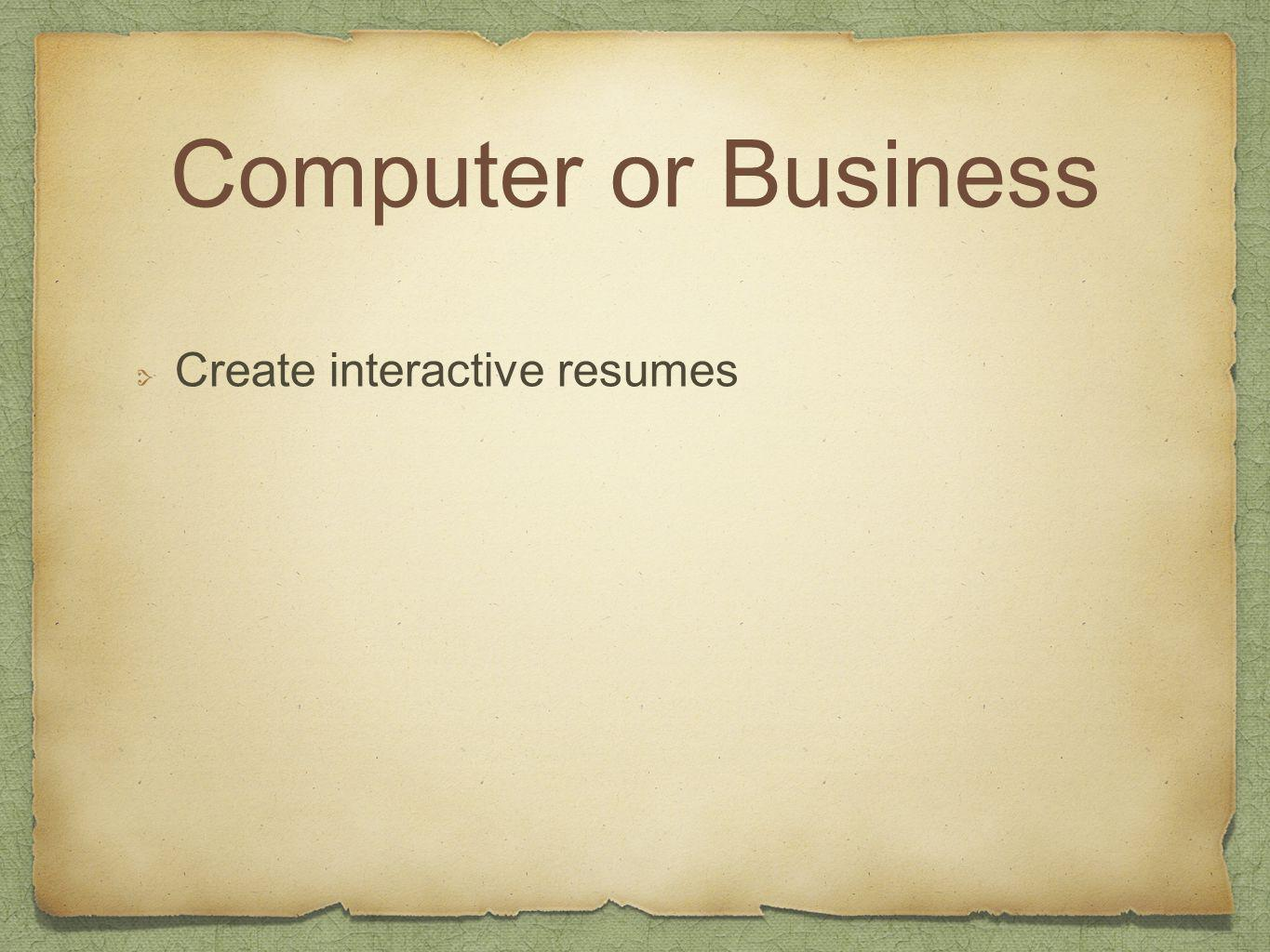 Computer or Business Create interactive resumes