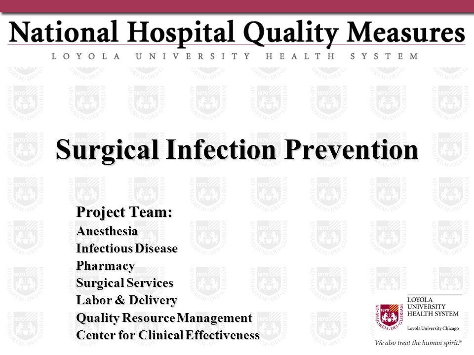 Surgical Infection Prevention Project Team: Anesthesia Infectious Disease Pharmacy Surgical Services Labor & Delivery Quality Resource Management Center for Clinical Effectiveness