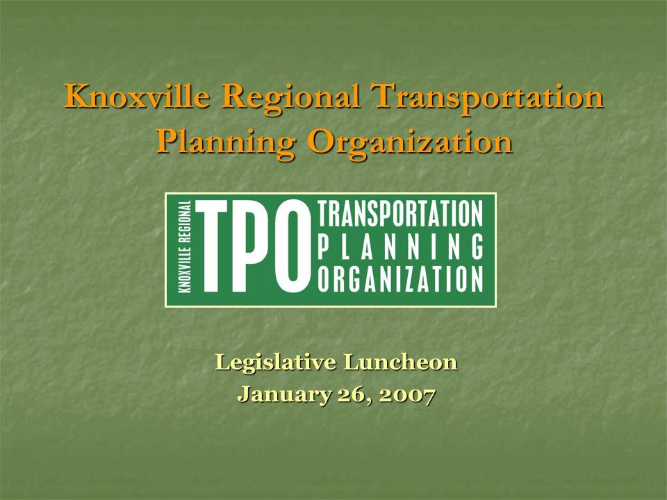 Knoxville Regional Transportation Planning Organization Legislative Luncheon January 26, 2007