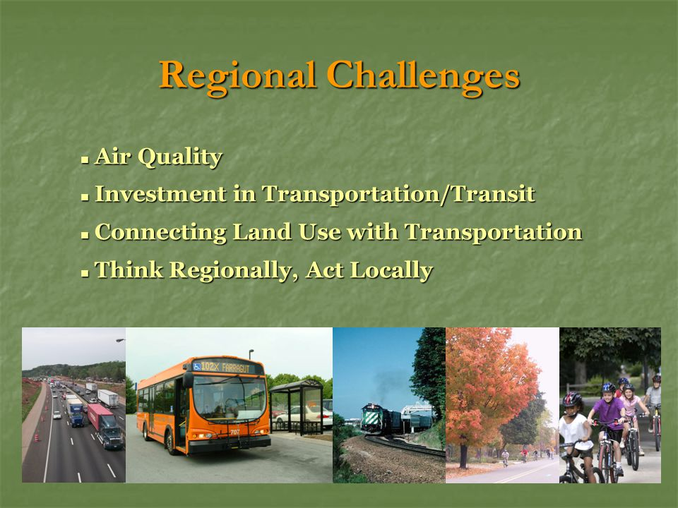 Regional Challenges Air Quality Air Quality Investment in Transportation/Transit Investment in Transportation/Transit Connecting Land Use with Transpo