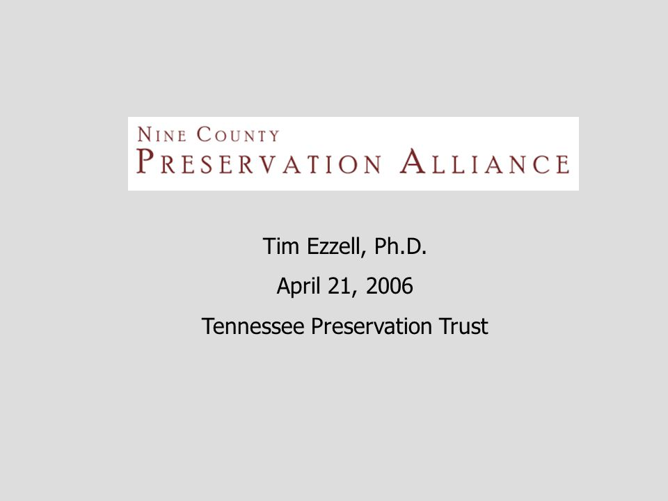 Tim Ezzell, Ph.D. April 21, 2006 Tennessee Preservation Trust