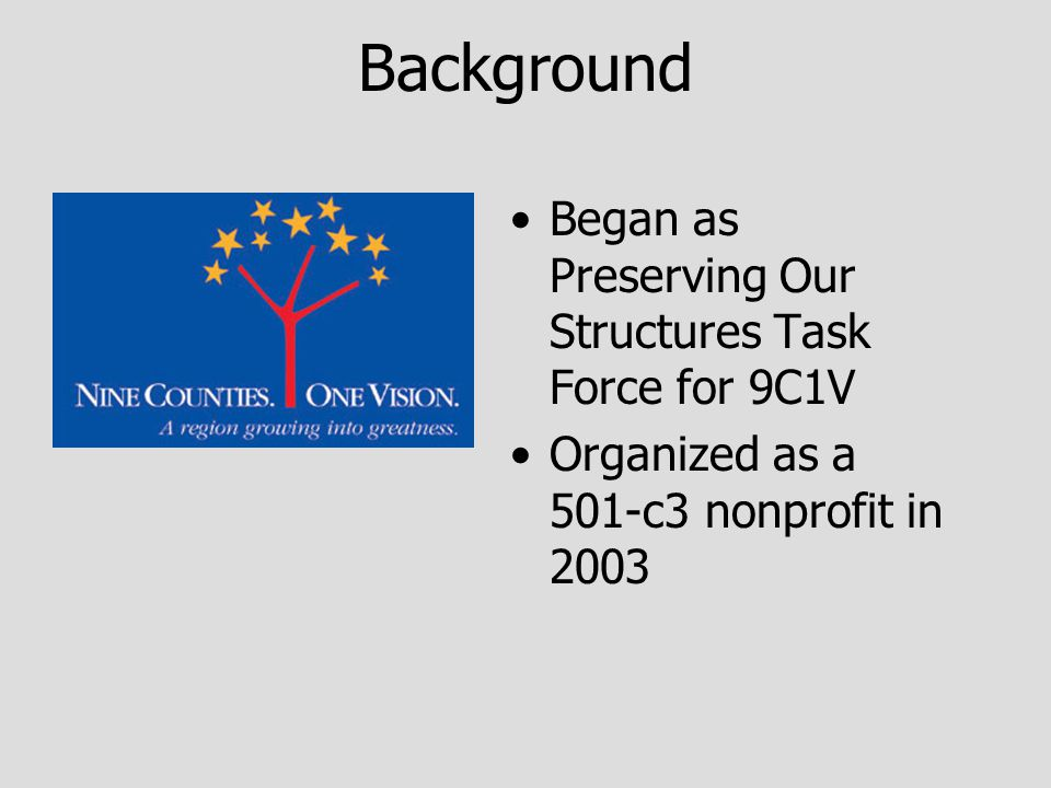 Background Began as Preserving Our Structures Task Force for 9C1V Organized as a 501-c3 nonprofit in 2003