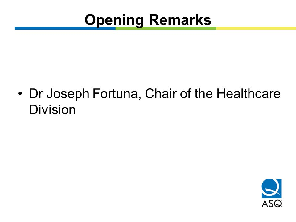 Opening Remarks Dr Joseph Fortuna, Chair of the Healthcare Division