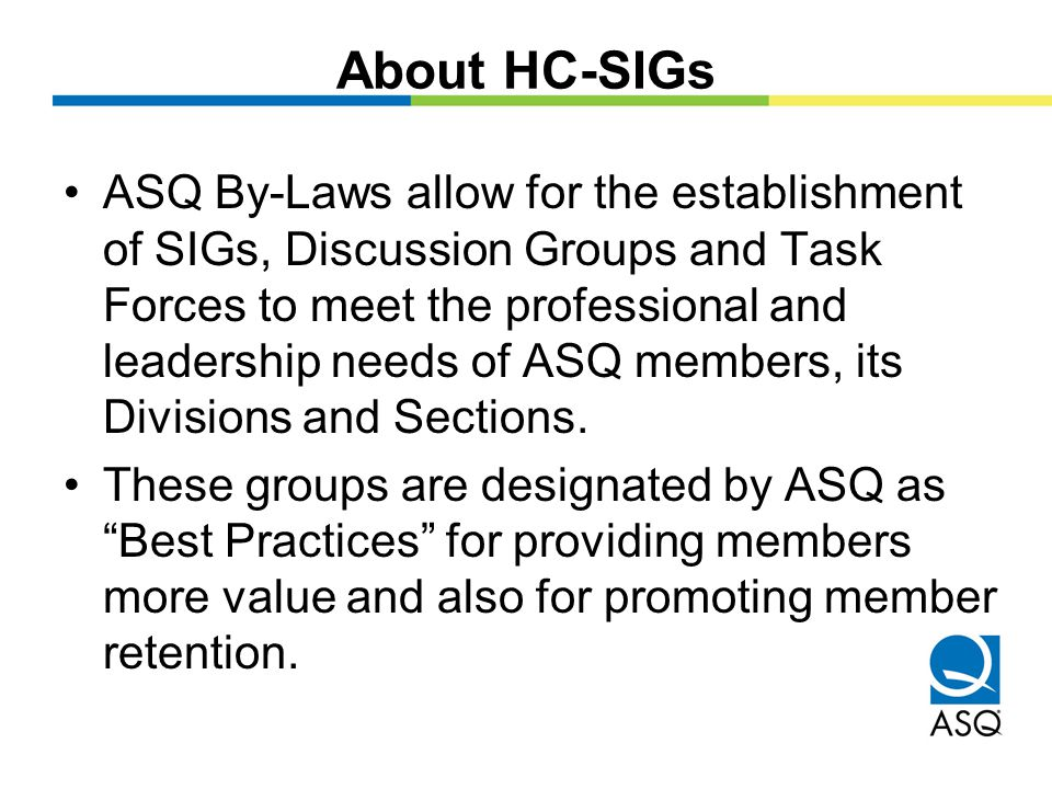 About HC-SIGs SIGs are local programming committees supported by the Division and the Section.