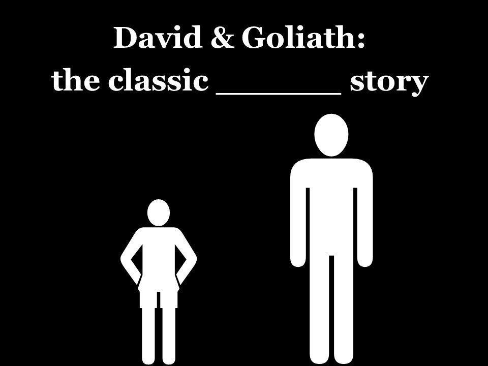   David & Goliath: the classic ______ story