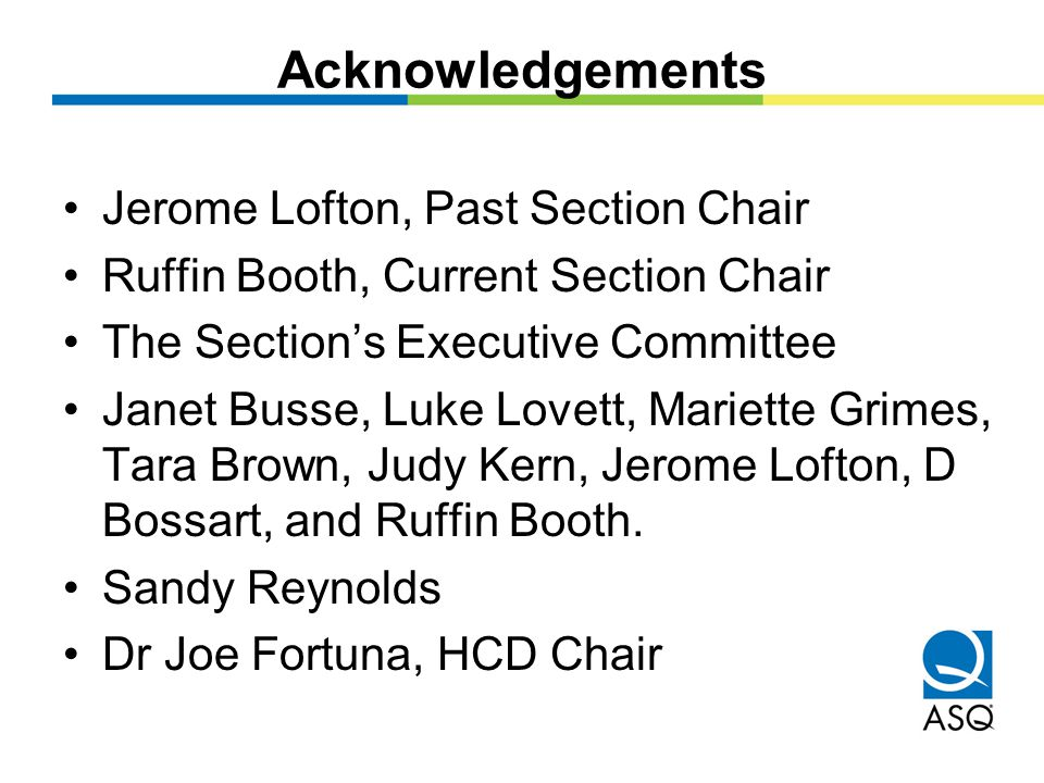 Acknowledgements Jerome Lofton, Past Section Chair Ruffin Booth, Current Section Chair The Section's Executive Committee Janet Busse, Luke Lovett, Mariette Grimes, Tara Brown, Judy Kern, Jerome Lofton, D Bossart, and Ruffin Booth.