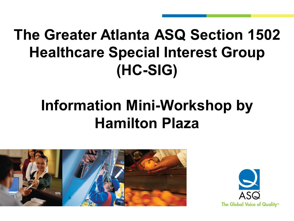 The Greater Atlanta ASQ Section 1502 Healthcare Special Interest Group (HC-SIG) Information Mini-Workshop by Hamilton Plaza