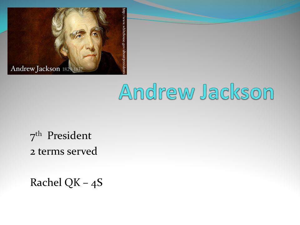 7 th President 2 terms served Rachel QK – 4S