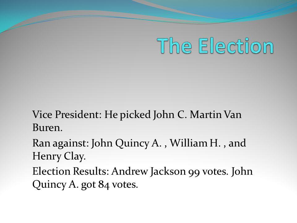 Vice President: He picked John C. Martin Van Buren.