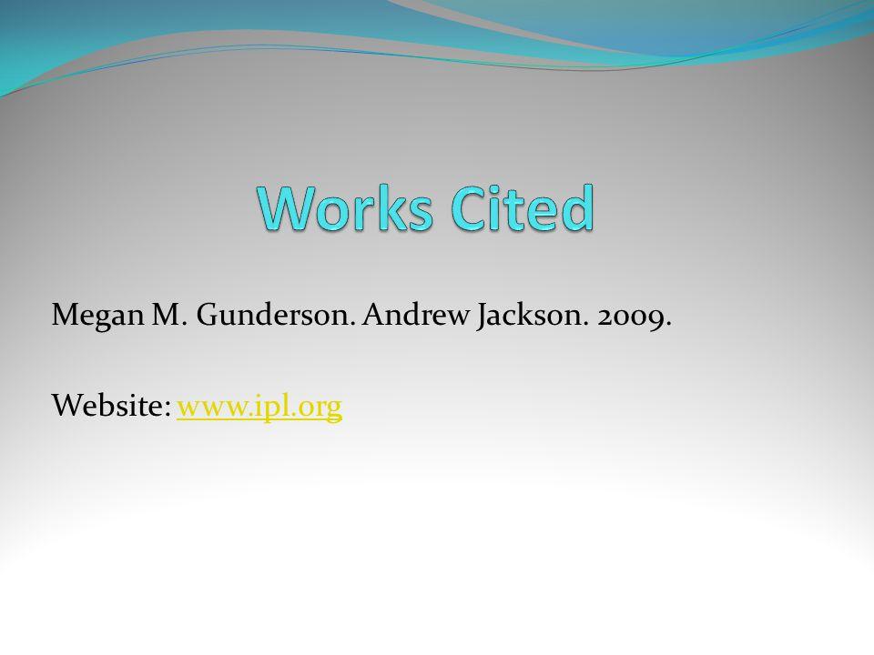 Megan M. Gunderson. Andrew Jackson. 2009. Website: www.ipl.orgwww.ipl.org