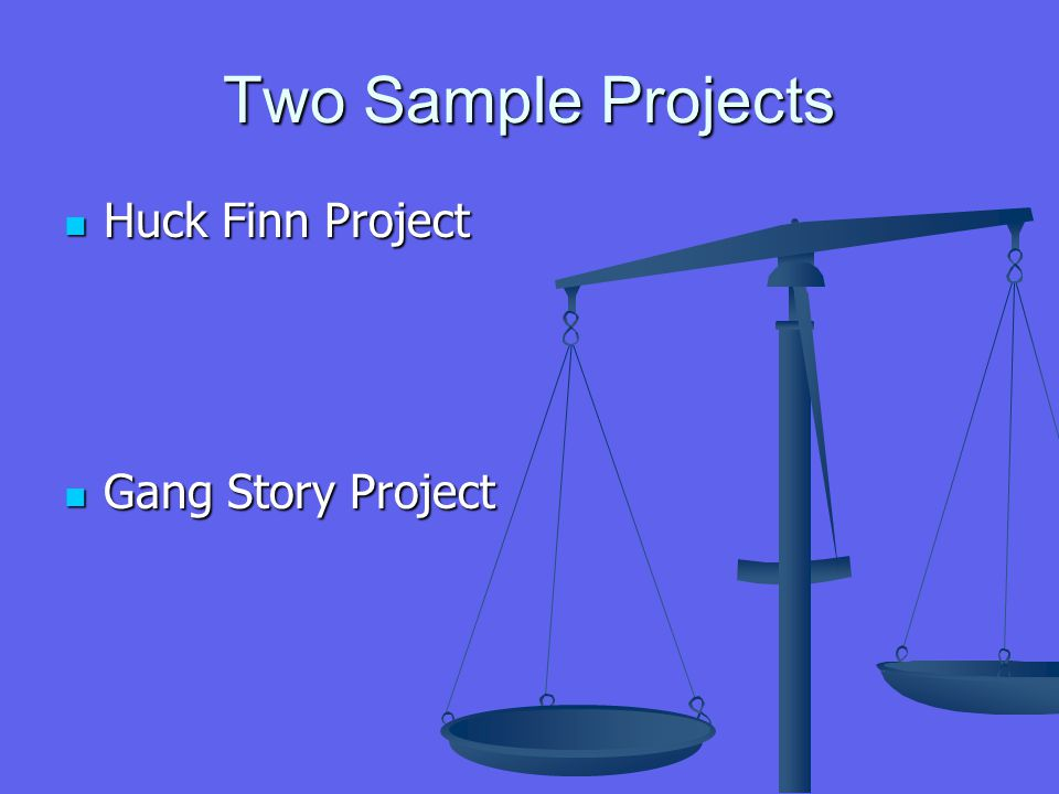 Two Sample Projects Huck Finn Project Huck Finn Project Gang Story Project Gang Story Project
