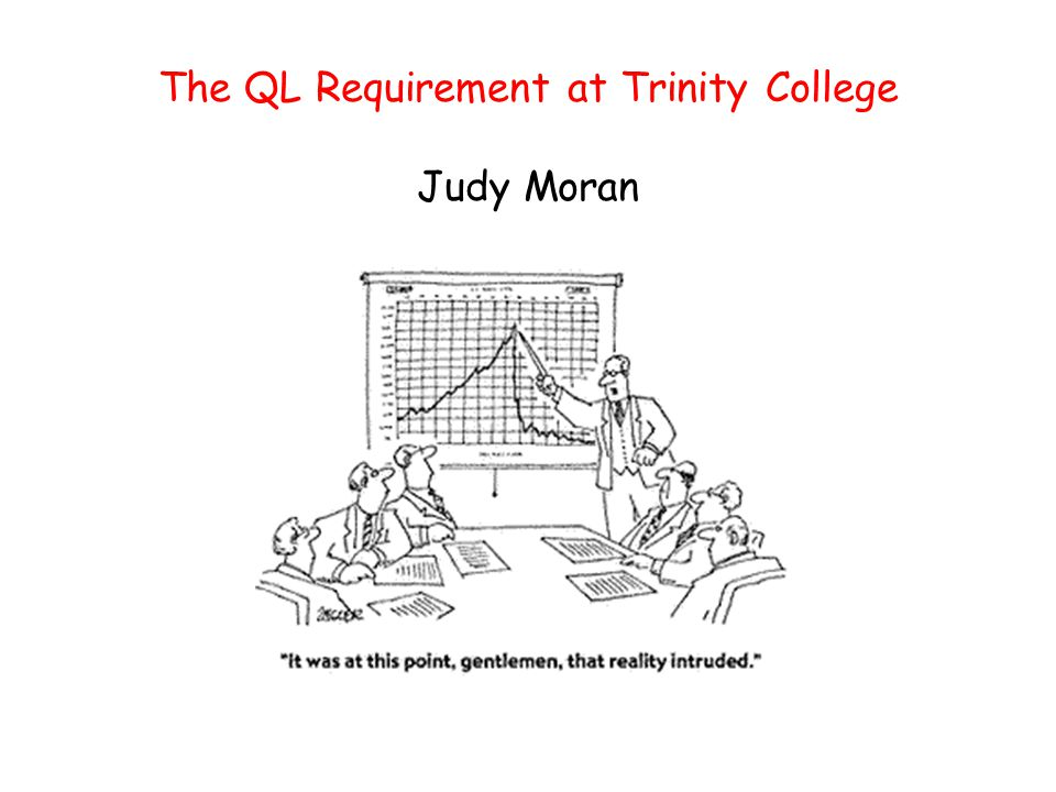 History of QL Requirement (the old days) Established by vote of faculty in 1986 QL proficiency determined by an in-house exam given to all incoming students Non-proficient students required to take Math 101, a foundations course designed and taught by founding Director Tim Craine Study assistance provided by student tutors