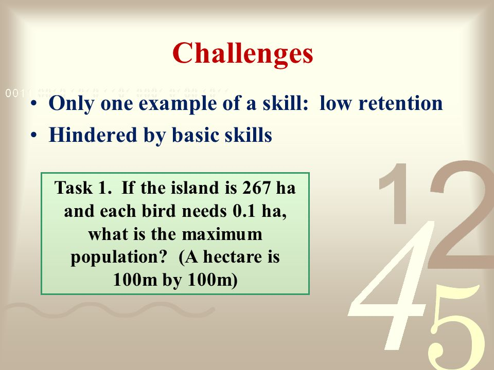 Challenges Only one example of a skill: low retention Hindered by basic skills Task 1.