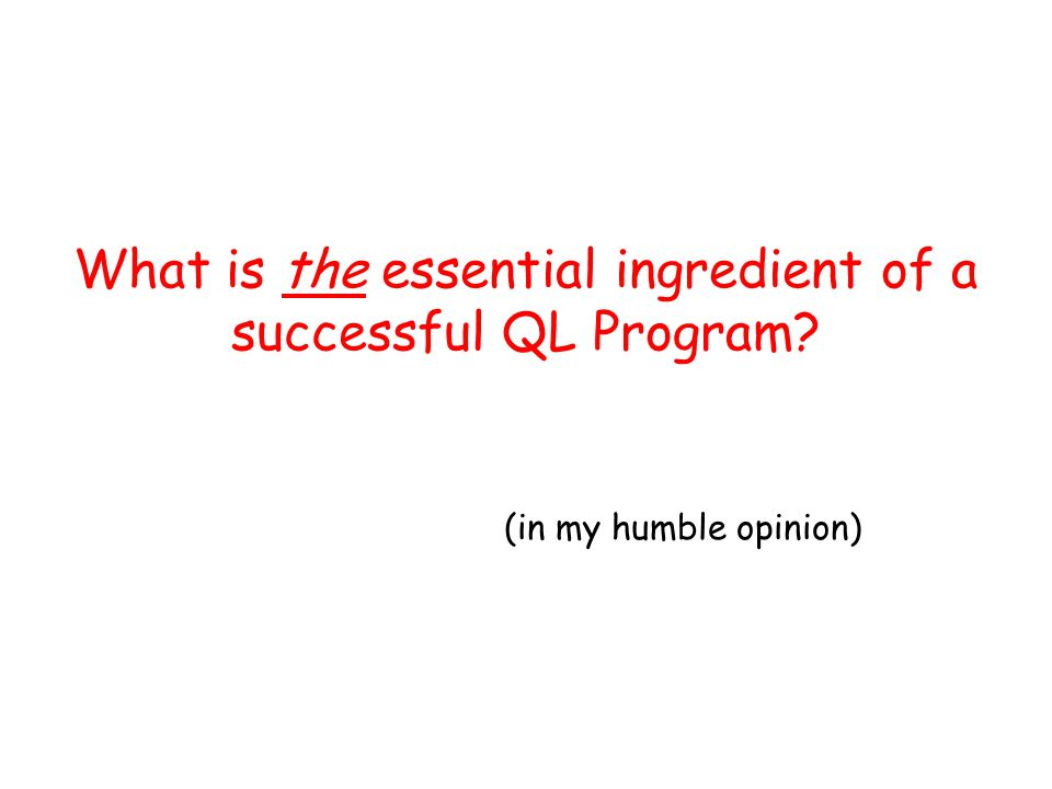 What is the essential ingredient of a successful QL Program (in my humble opinion)