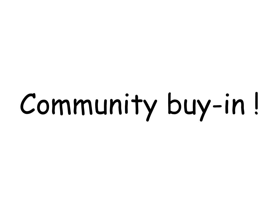 Community buy-in !