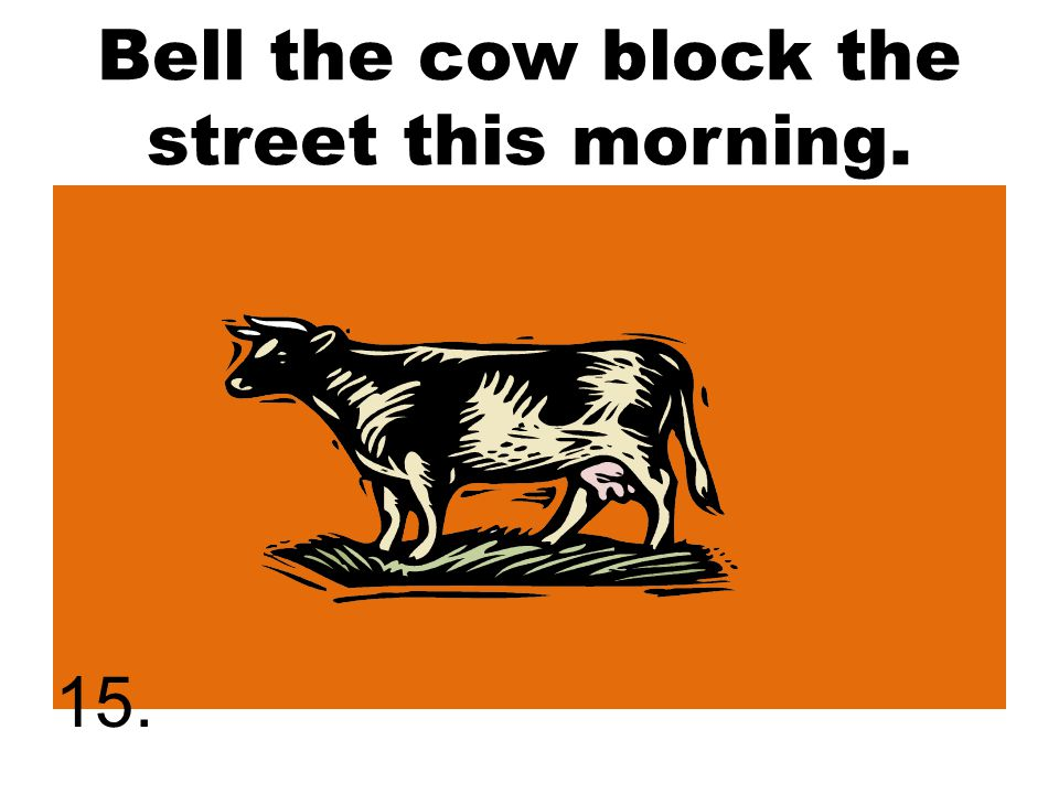 Bell the cow block the street this morning. 15.