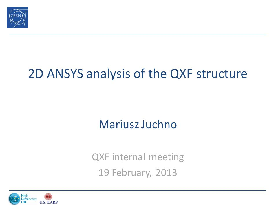 2D ANSYS analysis of the QXF structure Mariusz Juchno QXF internal meeting 19 February, 2013