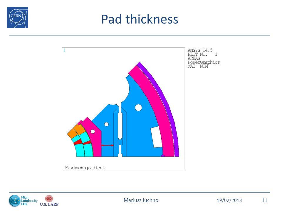 19/02/2013 Mariusz Juchno11 Pad thickness