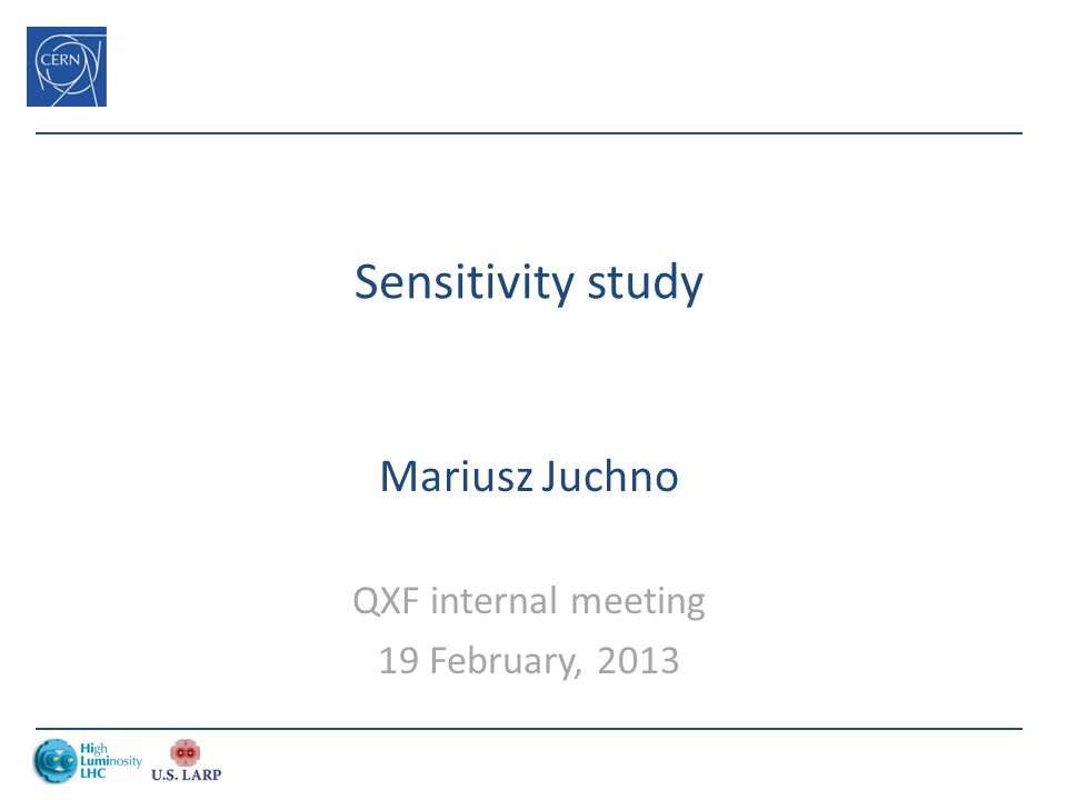 Sensitivity study Mariusz Juchno QXF internal meeting 19 February, 2013