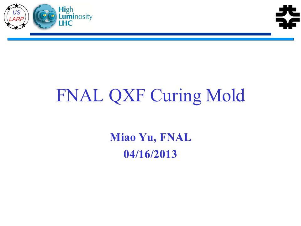 FNAL QXF Curing Mold Miao Yu, FNAL 04/16/2013