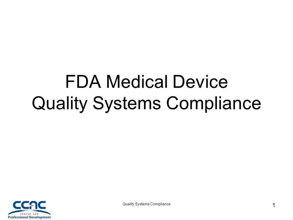 Quality Systems Compliance 1 FDA Medical Device Quality Systems Compliance