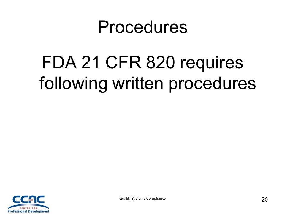 Quality Systems Compliance 20 Procedures FDA 21 CFR 820 requires following written procedures