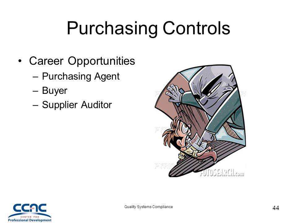 Quality Systems Compliance 44 Purchasing Controls Career Opportunities –Purchasing Agent –Buyer –Supplier Auditor