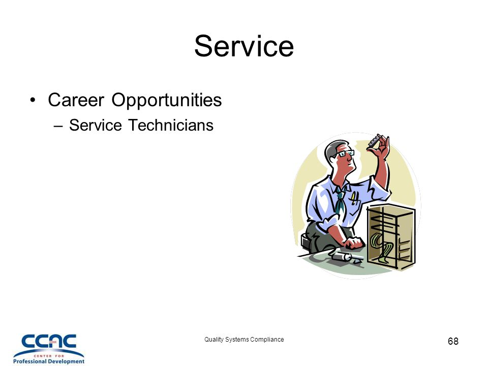 Quality Systems Compliance 68 Service Career Opportunities –Service Technicians
