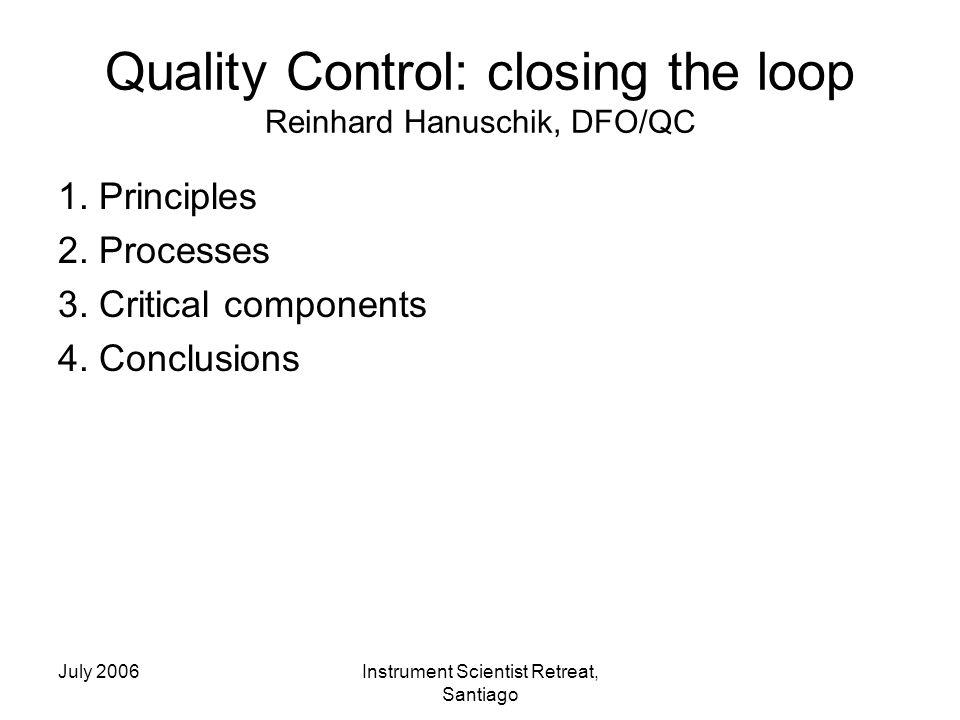 July 2006Instrument Scientist Retreat, Santiago Quality Control: closing the loop Reinhard Hanuschik, DFO/QC 1.
