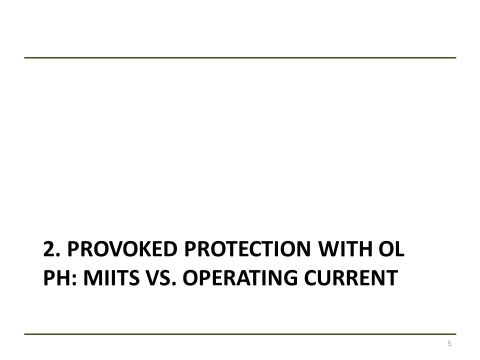 2. PROVOKED PROTECTION WITH OL PH: MIITS VS. OPERATING CURRENT 5