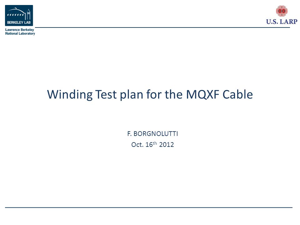 F. BORGNOLUTTI Oct. 16 th 2012 Winding Test plan for the MQXF Cable