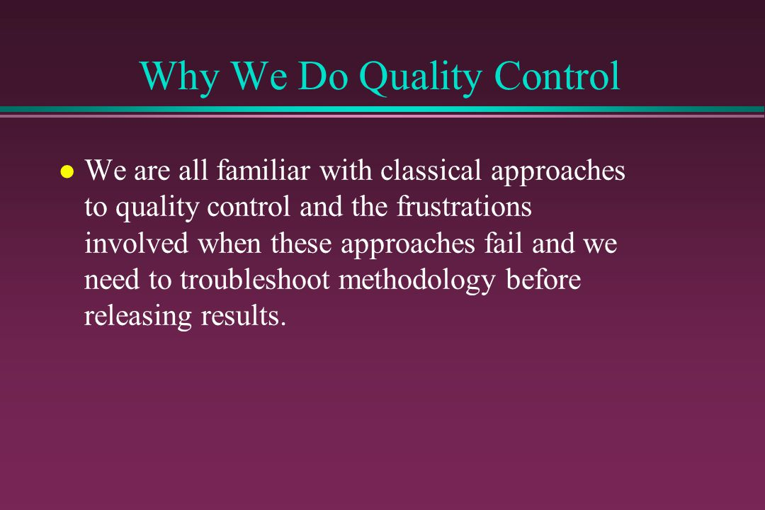 Available Options l Classic QC »very visual »tedious manual record keeping »often available as an on-line QC package for many automated systems l Multi-Rule »better error detection »more cumbersome for operator »easily adaptable to computer analysis