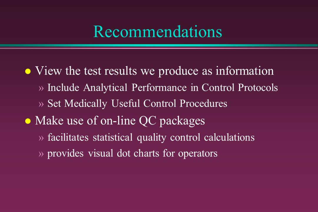 Recommendations l View the test results we produce as information »Include Analytical Performance in Control Protocols »Set Medically Useful Control P