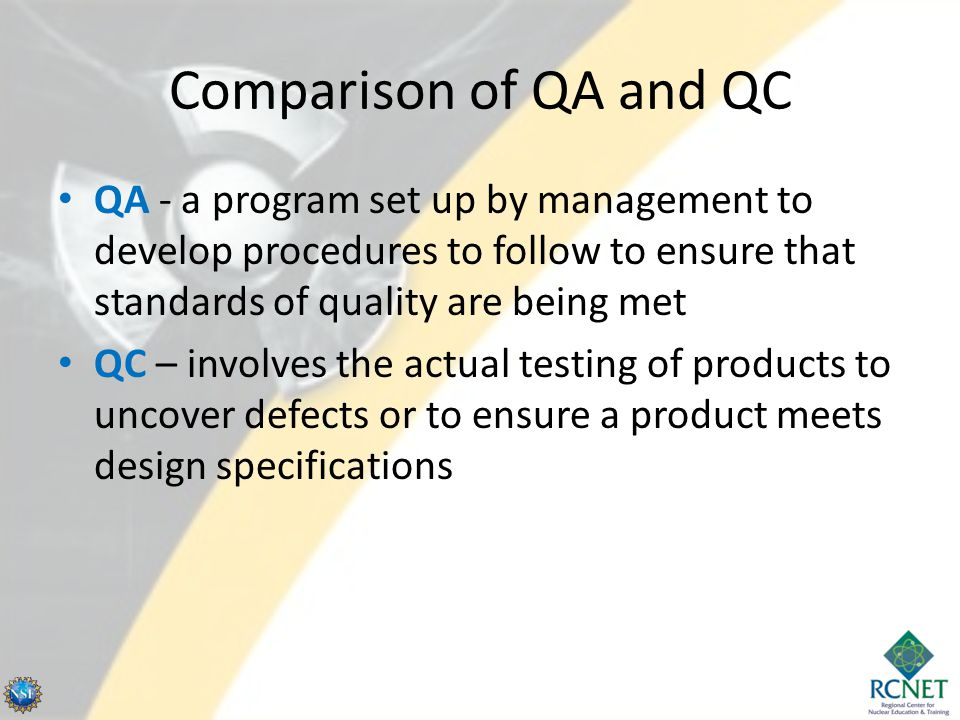 Key QA/QC Concepts Quality auditing – independent review Metrology – science of measurement Root cause analysis – identification of the original reason for process nonconformance Preventive/corrective actions – change enacted to eliminate nonconformance Continual improvement – on-going effort to improve a process