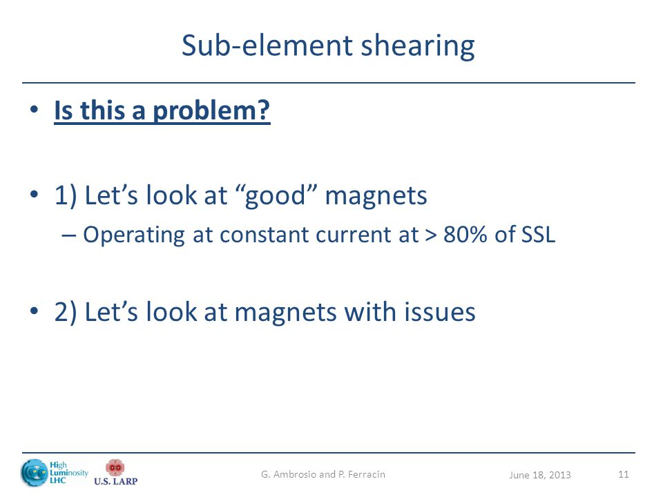 "Sub-element shearing Is this a problem? 1) Let's look at ""good"" magnets – Operating at constant current at > 80% of SSL 2) Let's look at magnets with"