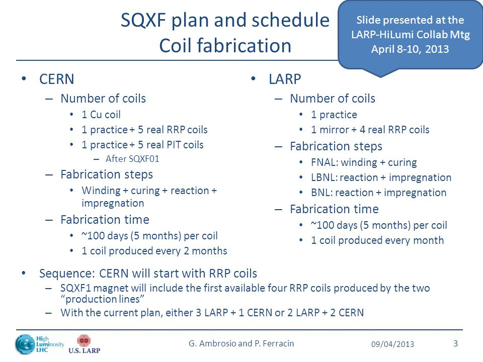 SQXF plan and schedule Coil fabrication CERN – Number of coils 1 Cu coil 1 practice + 5 real RRP coils 1 practice + 5 real PIT coils – After SQXF01 –