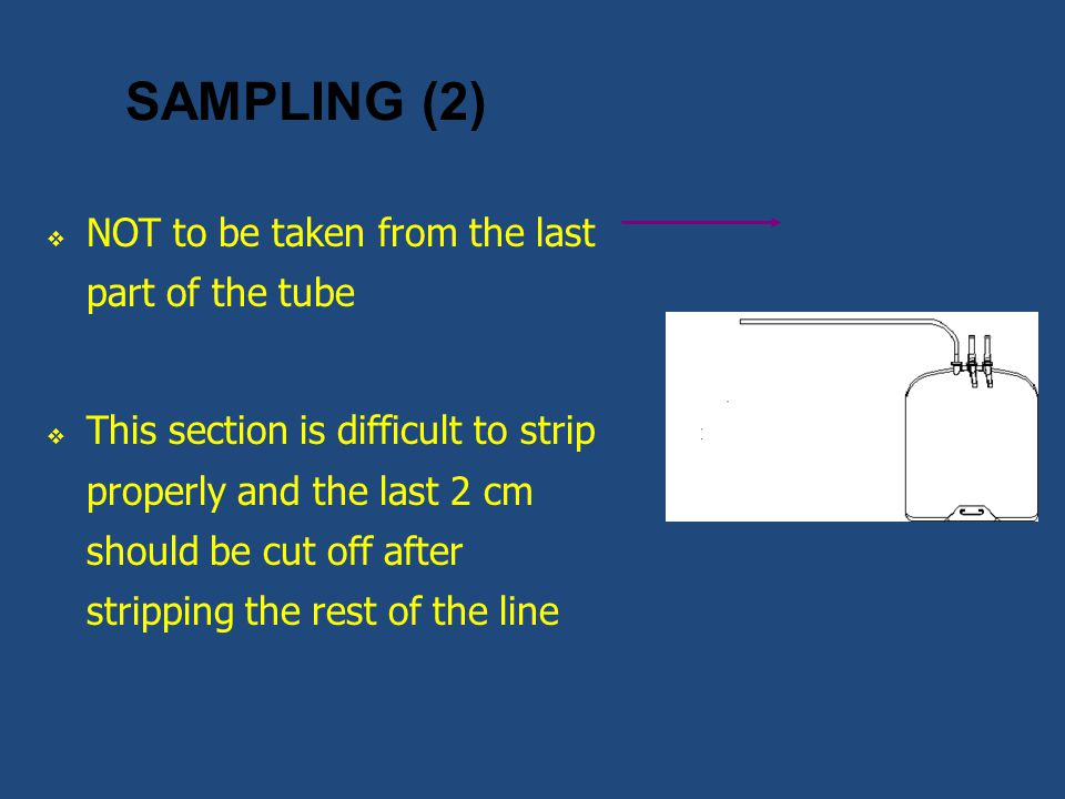 SAMPLING (2)  NOT to be taken from the last part of the tube  This section is difficult to strip properly and the last 2 cm should be cut off after
