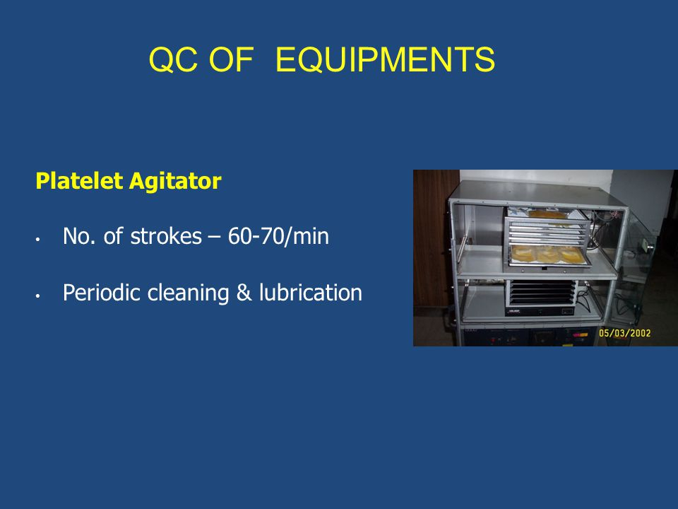 Platelet Agitator No. of strokes – 60-70/min Periodic cleaning & lubrication QC OF EQUIPMENTS