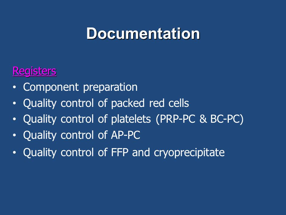 Documentation Registers Component preparation Quality control of packed red cells Quality control of platelets (PRP-PC & BC-PC) Quality control of AP-
