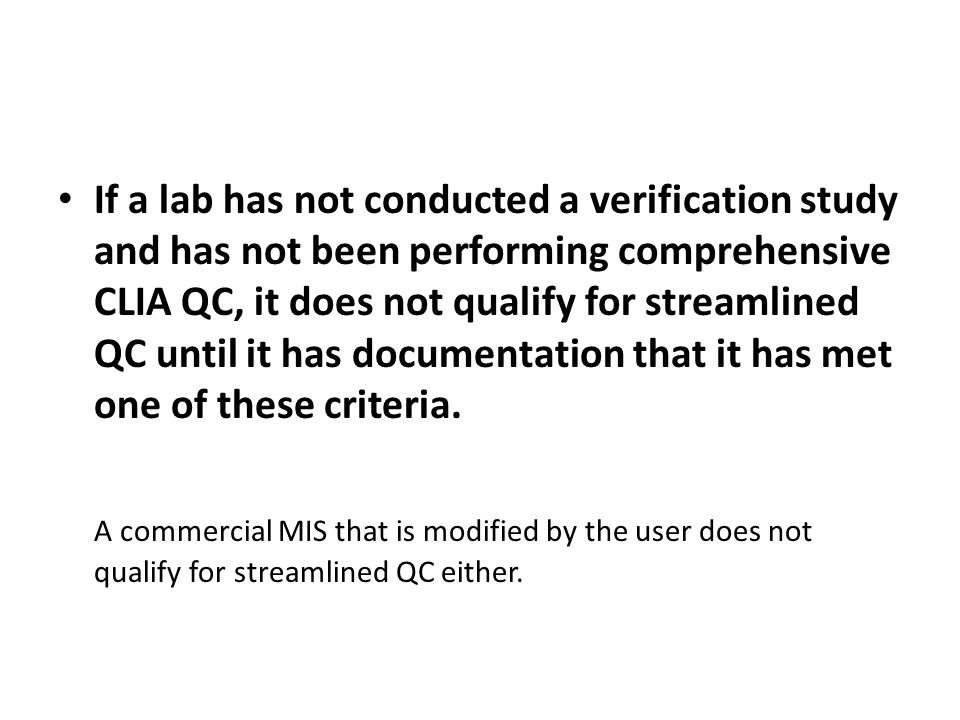 If a lab has not conducted a verification study and has not been performing comprehensive CLIA QC, it does not qualify for streamlined QC until it has