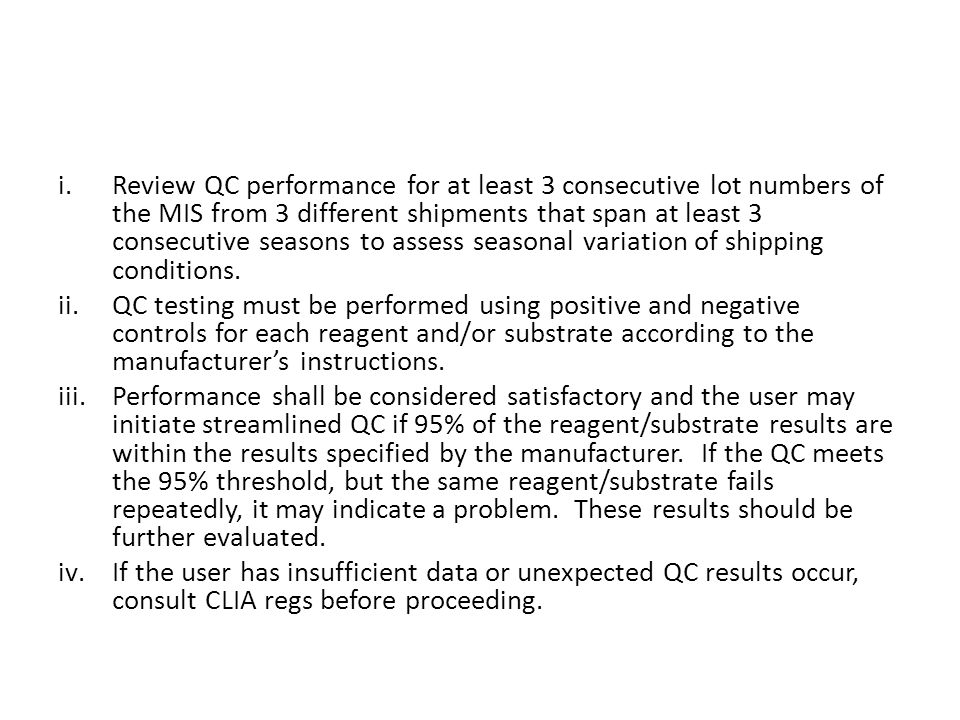 i.Review QC performance for at least 3 consecutive lot numbers of the MIS from 3 different shipments that span at least 3 consecutive seasons to asses