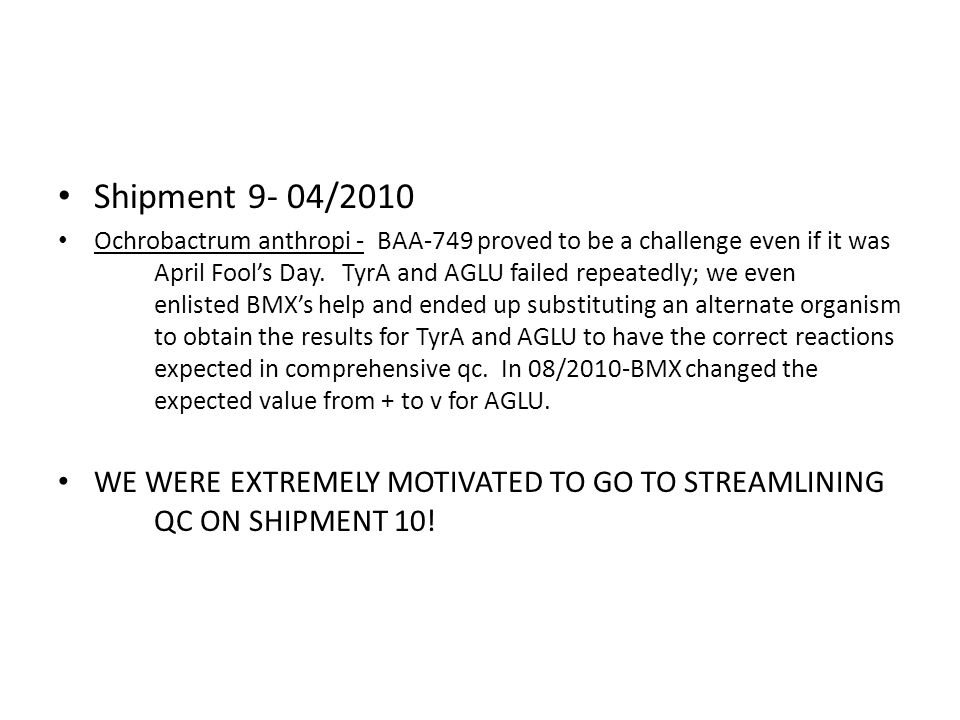 Shipment 9- 04/2010 Ochrobactrum anthropi - BAA-749 proved to be a challenge even if it was April Fool's Day. TyrA and AGLU failed repeatedly; we even