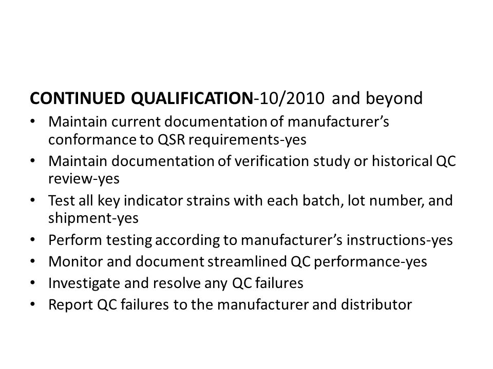 CONTINUED QUALIFICATION-10/2010 and beyond Maintain current documentation of manufacturer's conformance to QSR requirements-yes Maintain documentation