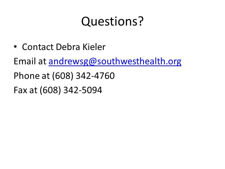 Questions? Contact Debra Kieler Email at andrewsg@southwesthealth.organdrewsg@southwesthealth.org Phone at (608) 342-4760 Fax at (608) 342-5094