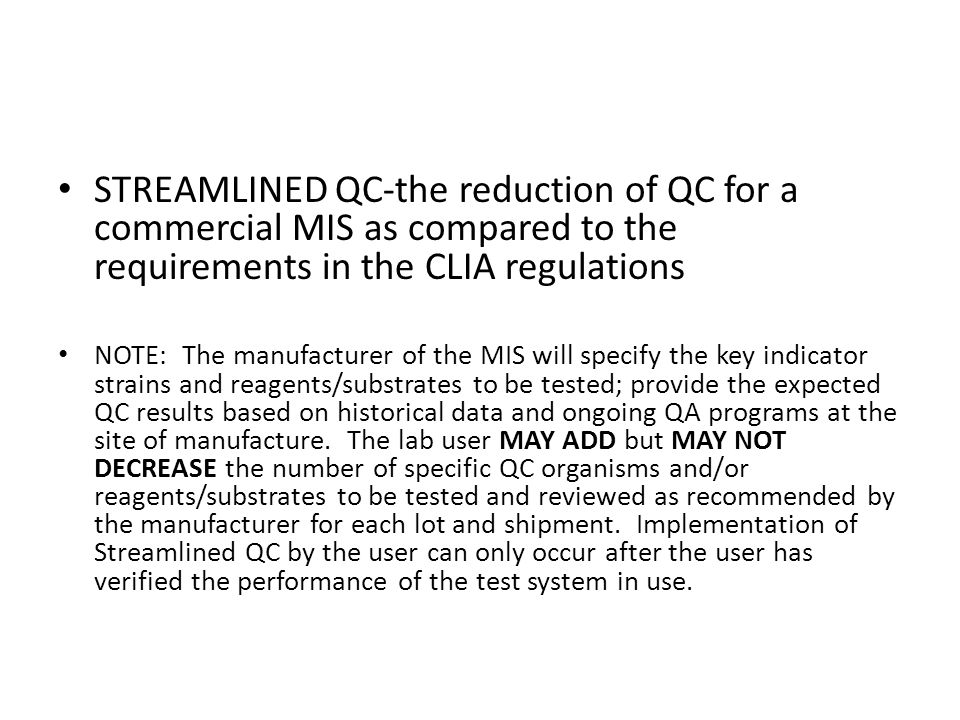 STREAMLINED QC-the reduction of QC for a commercial MIS as compared to the requirements in the CLIA regulations NOTE: The manufacturer of the MIS will